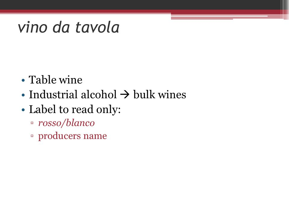 vino da tavola Table wine Industrial alcohol  bulk wines Label to read only: ▫rosso/blanco ▫producers name