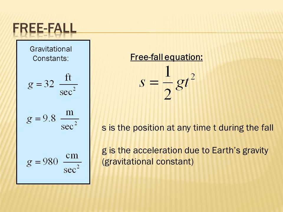 Gravitational Constants: Free-fall equation: s is the position at any time t during the fall g is the acceleration due to Earth's gravity (gravitational constant)