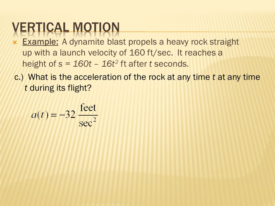  Example: A dynamite blast propels a heavy rock straight up with a launch velocity of 160 ft/sec.