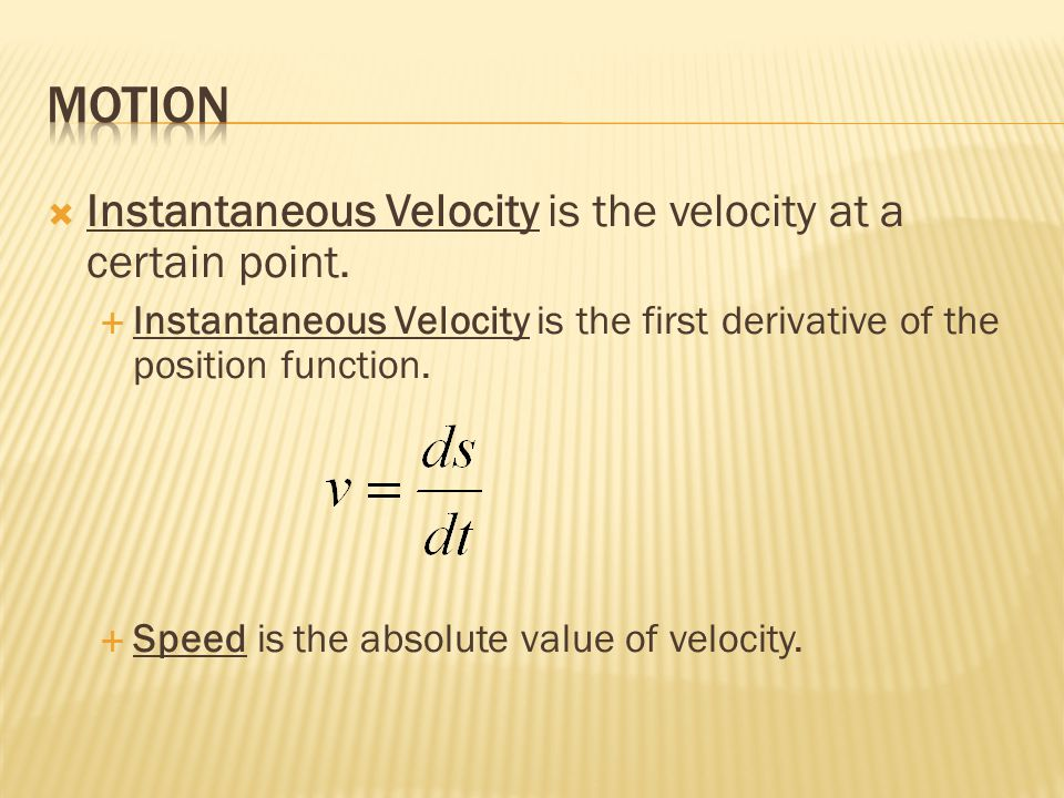  Instantaneous Velocity is the velocity at a certain point.