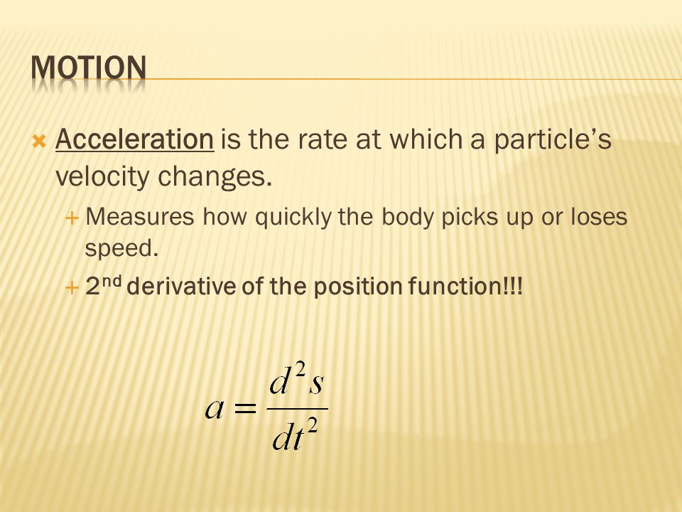  Acceleration is the rate at which a particle's velocity changes.