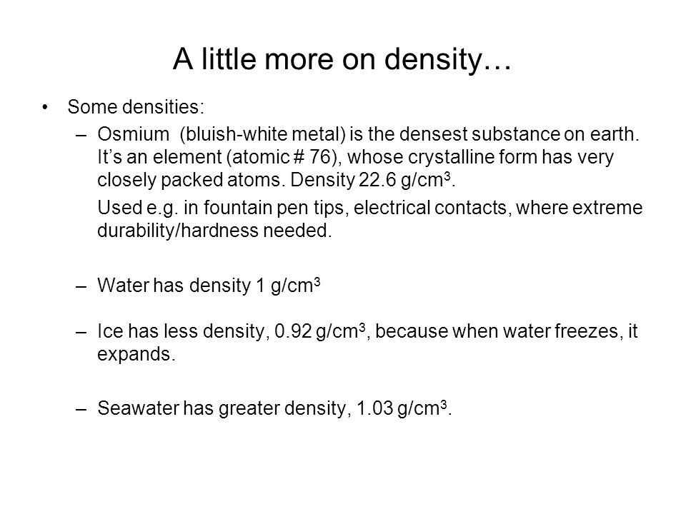 Clicker Question Question: Which has greater density, 1 liter of water or 1 liter of ice.