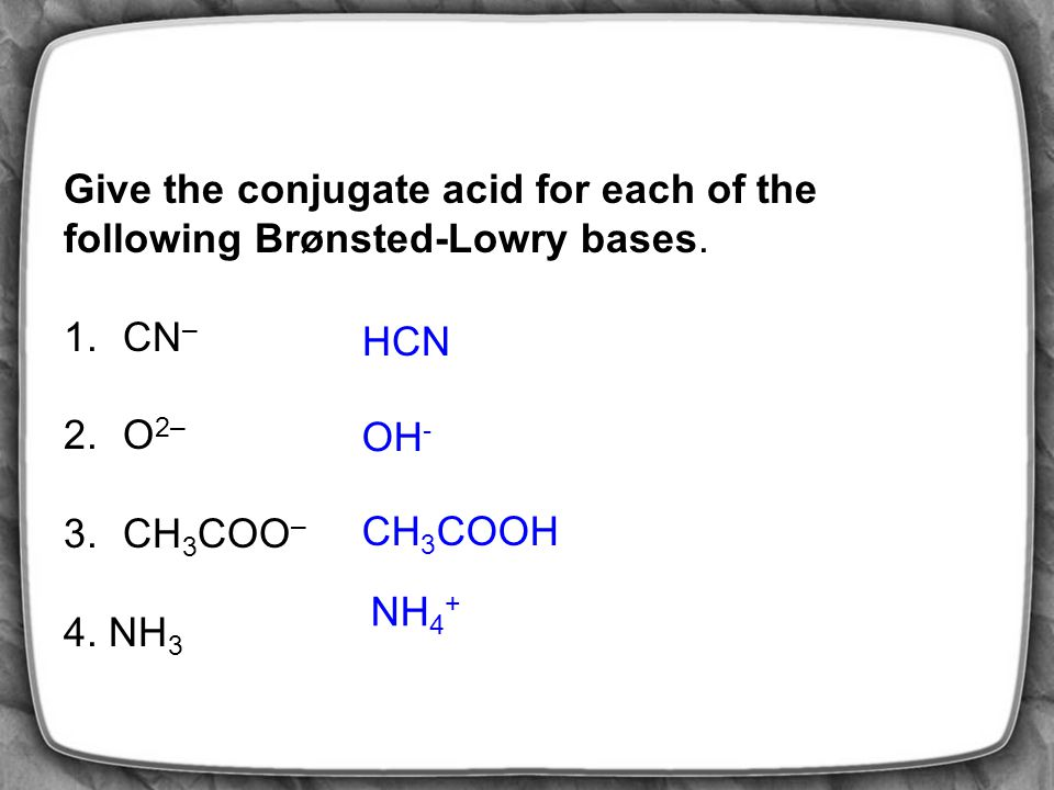Give the conjugate acid for each of the following Brønsted-Lowry bases.
