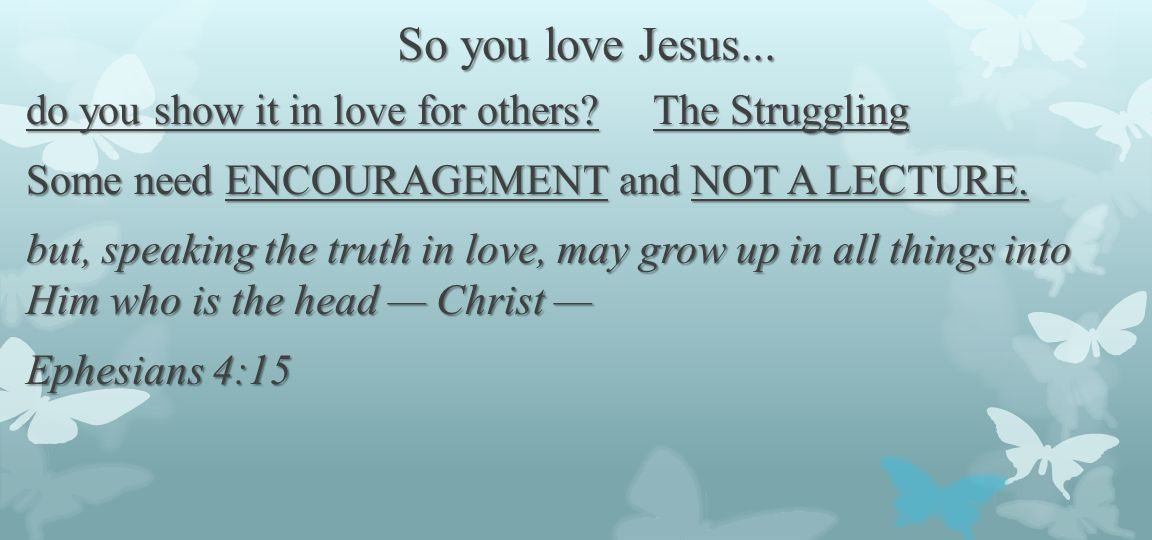 So you love Jesus...do you show it in love for others.