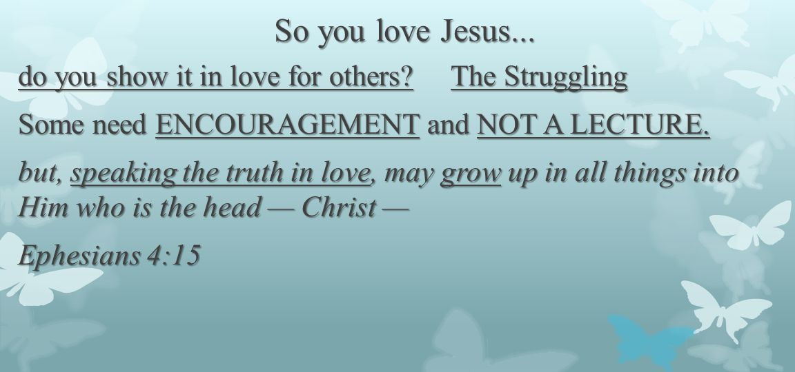 So you love Jesus...do you show it to those who are watching.