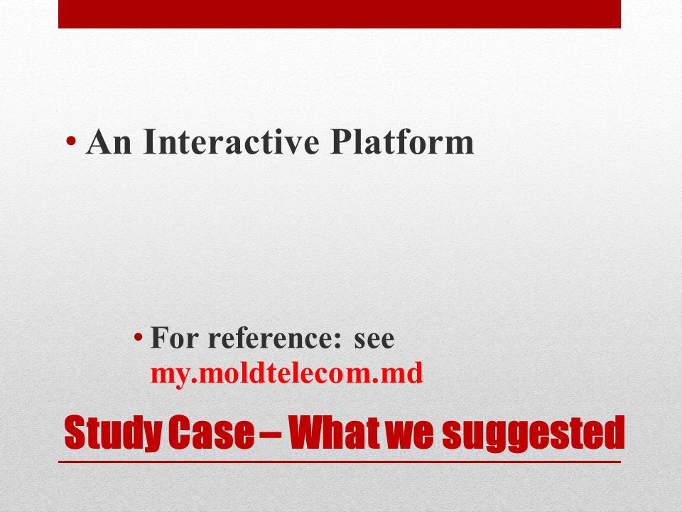 Study Case – What we suggested An Interactive Platform For reference: see my.moldtelecom.md