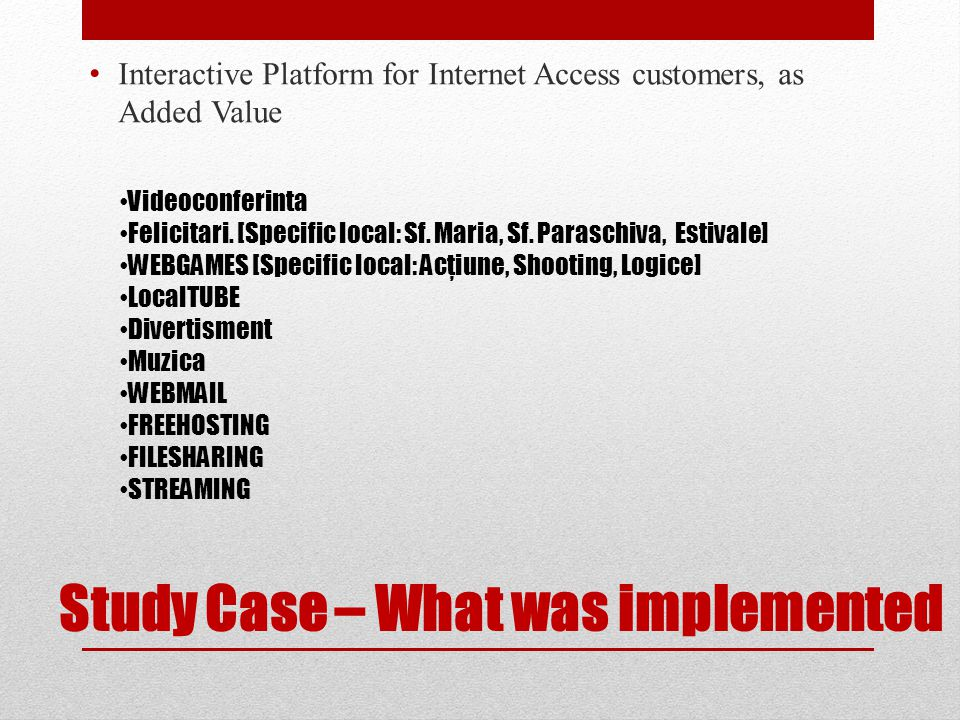 Study Case – What was implemented Interactive Platform for Internet Access customers, as Added Value Videoconferinta Felicitari. [Specific local: Sf.
