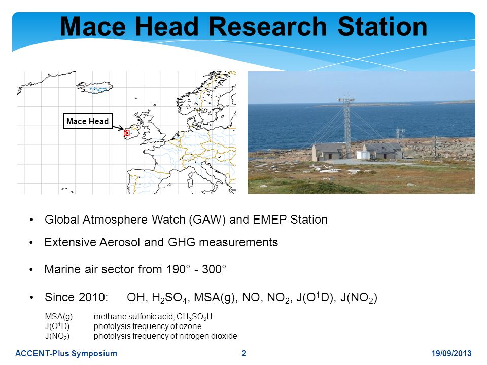 Mace Head Research Station Mace Head 19/09/2013ACCENT-Plus Symposium Global Atmosphere Watch (GAW) and EMEP Station Extensive Aerosol and GHG measurem