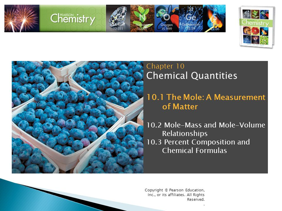 Copyright © Pearson Education, Inc., or its affiliates. All Rights Reserved.. Chapter 10 Chemical Quantities 10.1 The Mole: A Measurement of Matter 10
