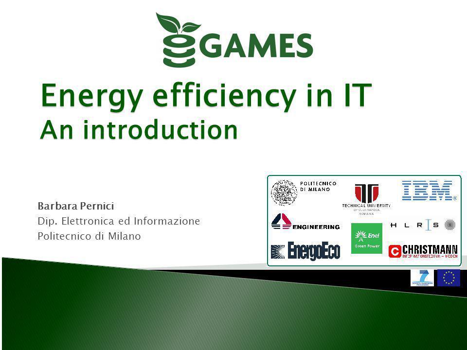 Energy efficiency in IT An introduction Barbara Pernici Dip. Elettronica ed Informazione Politecnico di Milano
