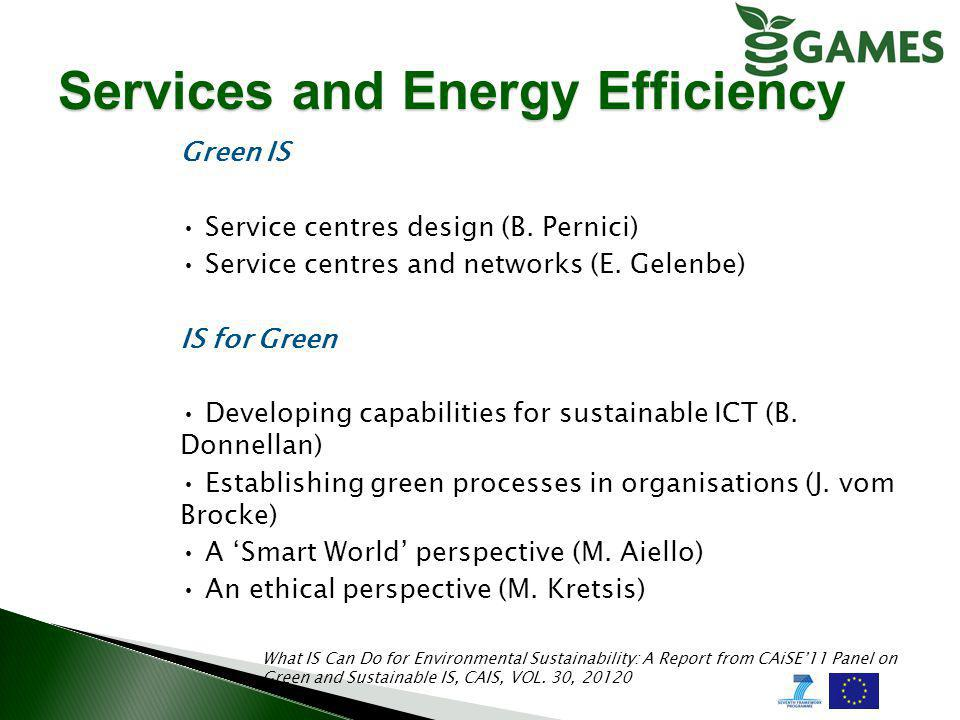 Services and Energy Efficiency Green IS Service centres design (B. Pernici) Service centres and networks (E. Gelenbe) IS for Green Developing capabili
