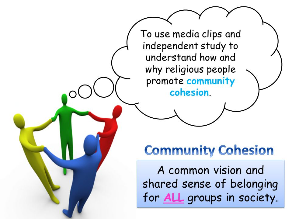 A common vision and shared sense of belonging for ALL groups in society. To use media clips and independent study to understand how and why religious