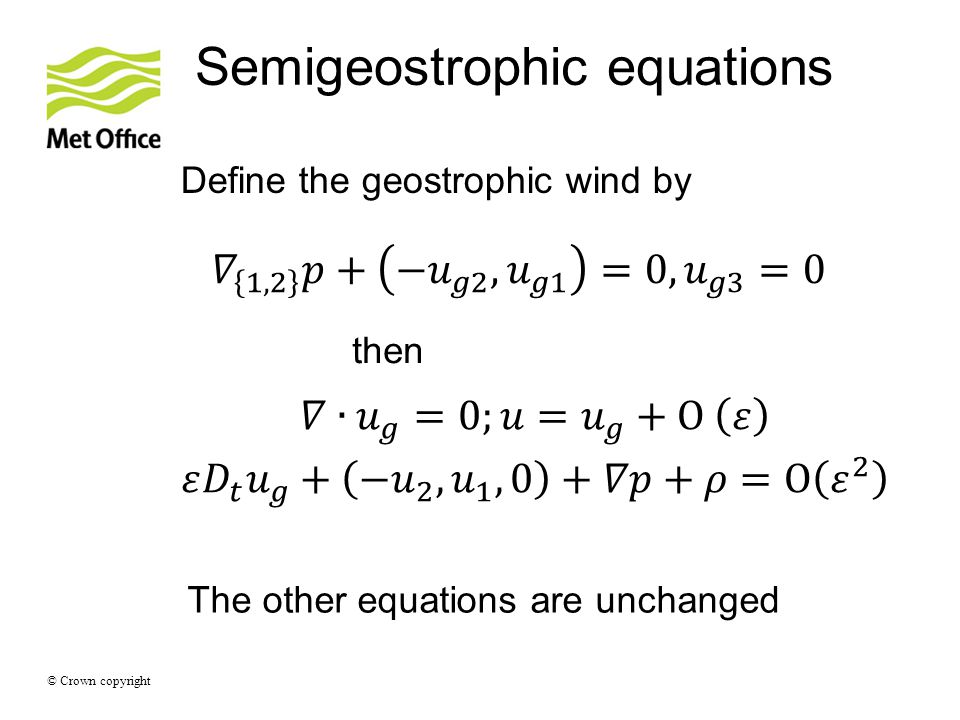 © Crown copyright Semigeostrophic equations Define the geostrophic wind by The other equations are unchanged then the geostrophic wind by