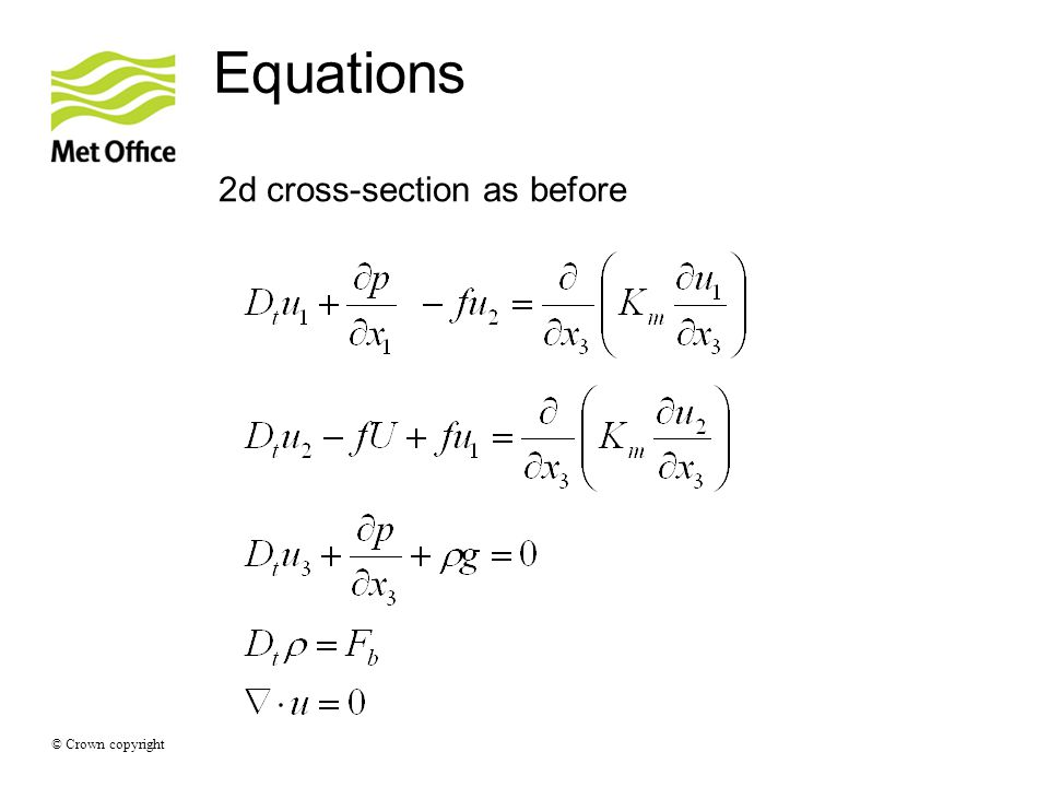 © Crown copyright Equations 2d cross-section as before