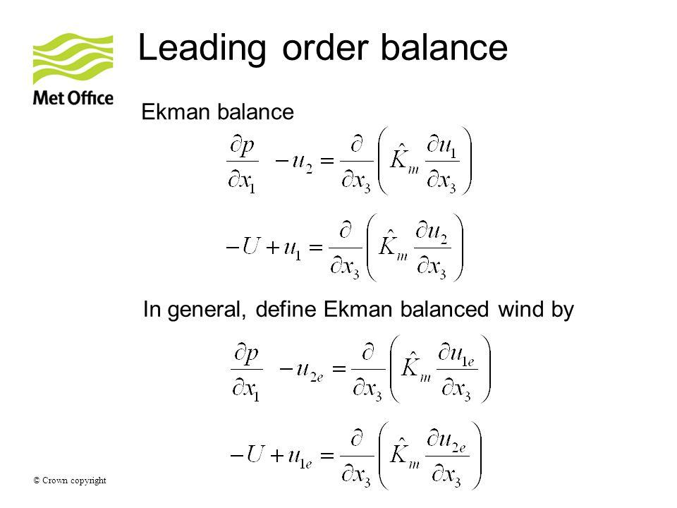 © Crown copyright Leading order balance Ekman balance In general, define Ekman balanced wind by