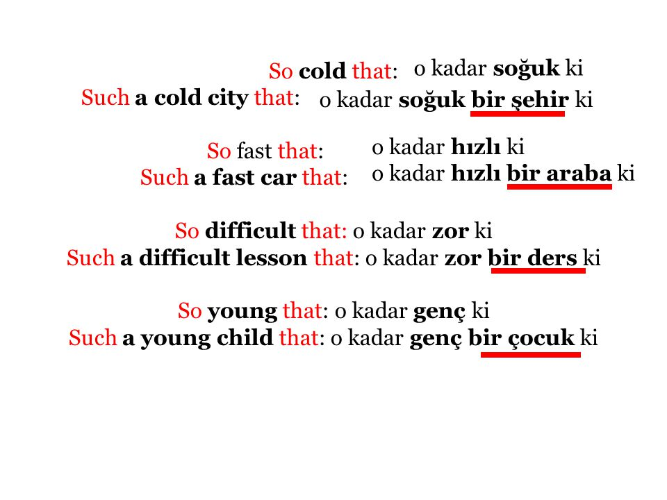 So cold that: Such a cold city that: So fast that: Such a fast car that: So difficult that: o kadar zor ki Such a difficult lesson that: o kadar zor b