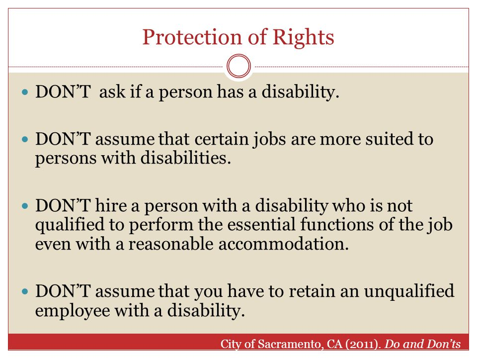 Protection of Rights DON'T ask if a person has a disability.