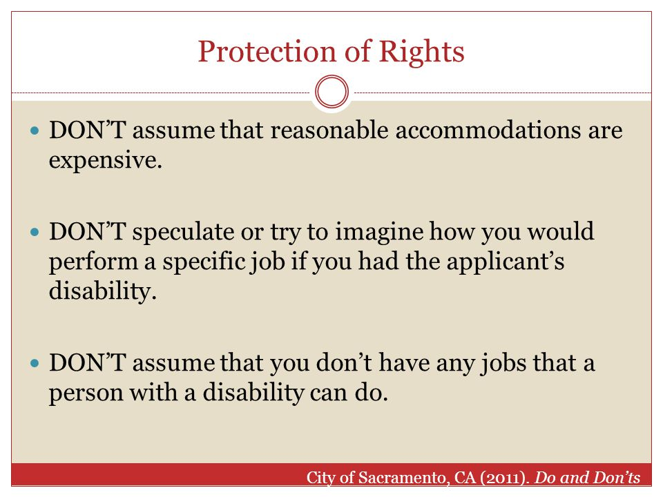 Protection of Rights DON'T assume that reasonable accommodations are expensive.