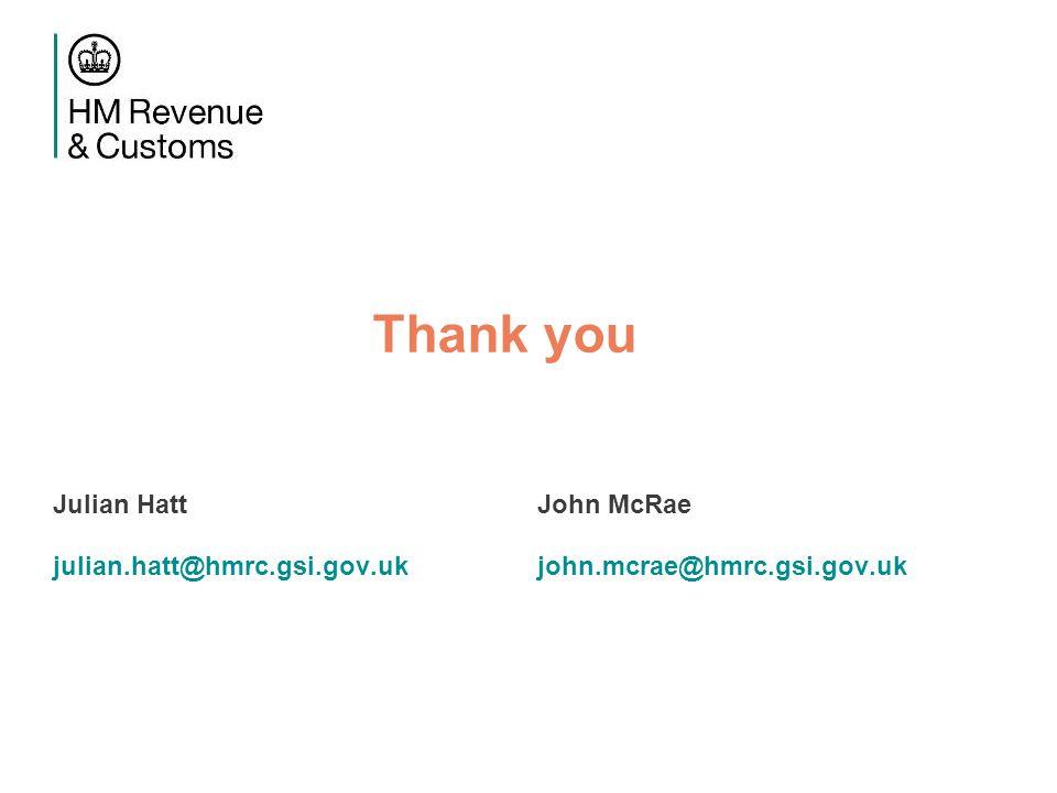 Thank you Julian Hatt julian.hatt@hmrc.gsi.gov.uk John McRae john.mcrae@hmrc.gsi.gov.uk
