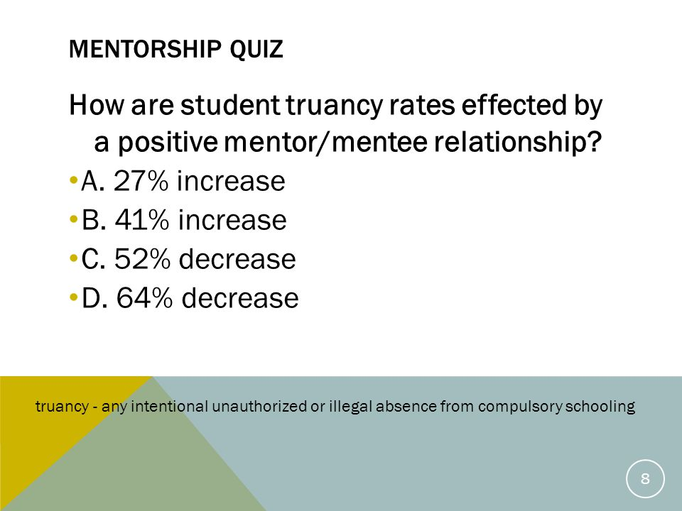 MENTORSHIP QUIZ How are student truancy rates effected by a positive mentor/mentee relationship.