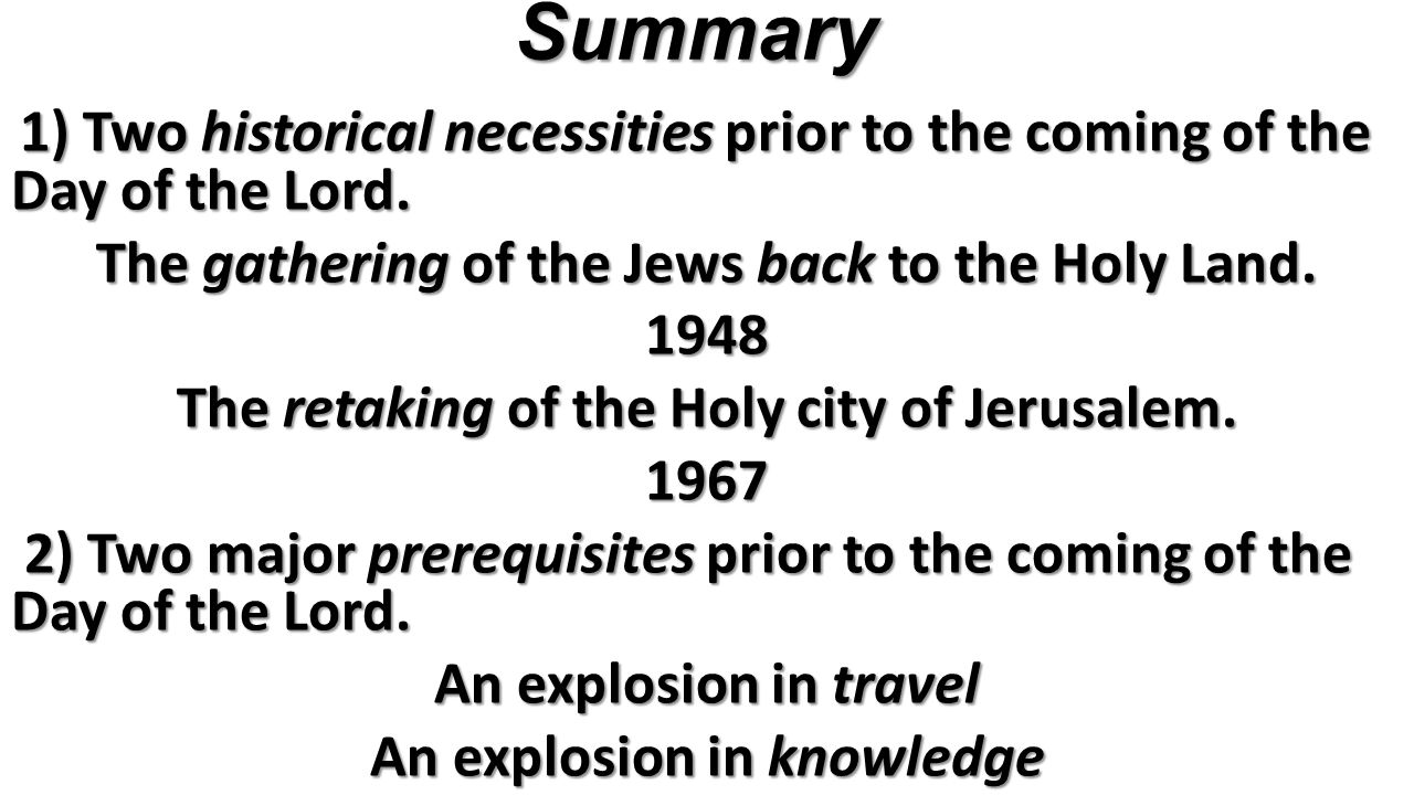 Summary 1) Two historical necessities prior to the coming of the Day of the Lord.