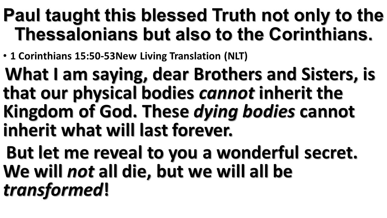 Paul taught this blessed Truth not only to the Thessalonians but also to the Corinthians.