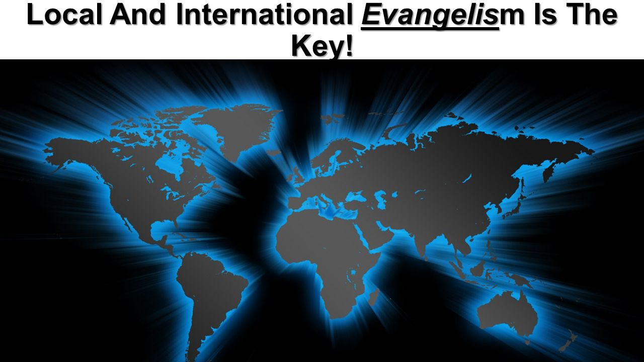 Local And International Evangelism Is The Key!