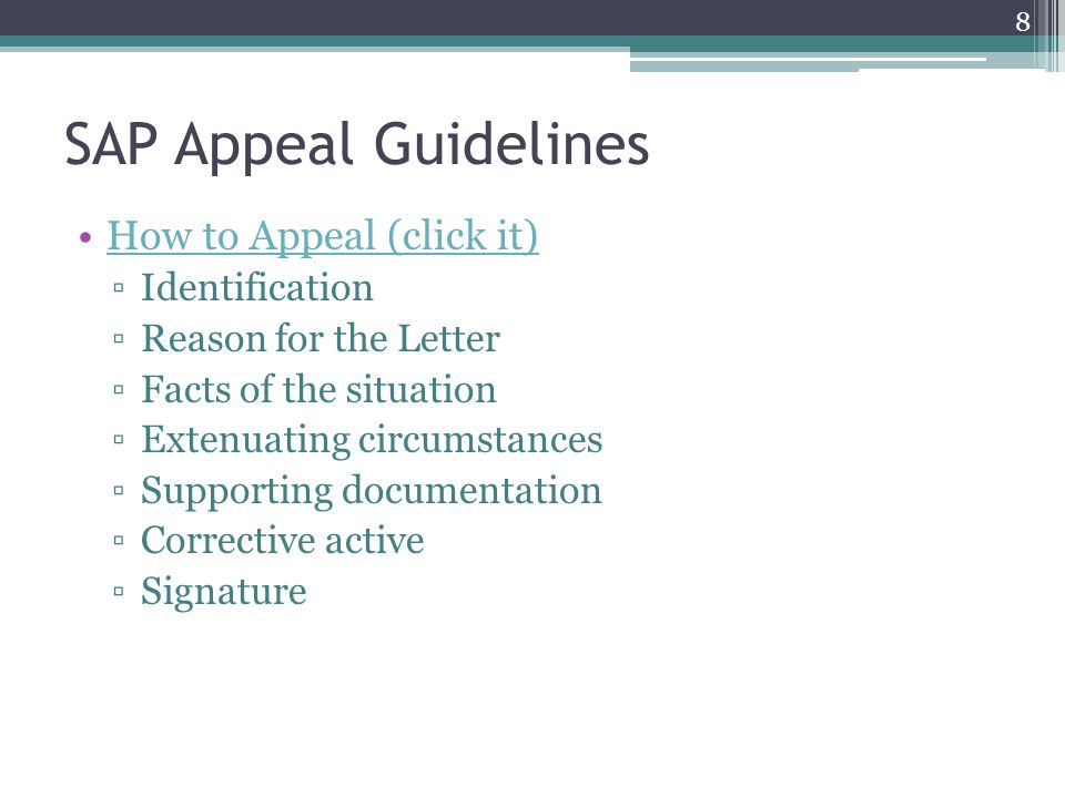 SAP Appeal Guidelines How to Appeal (click it) ▫Identification ▫Reason for the Letter ▫Facts of the situation ▫Extenuating circumstances ▫Supporting documentation ▫Corrective active ▫Signature 8