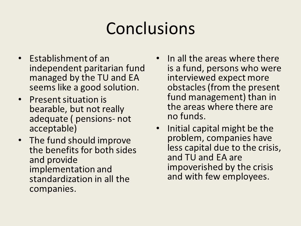 Conclusions Establishment of an independent paritarian fund managed by the TU and EA seems like a good solution.