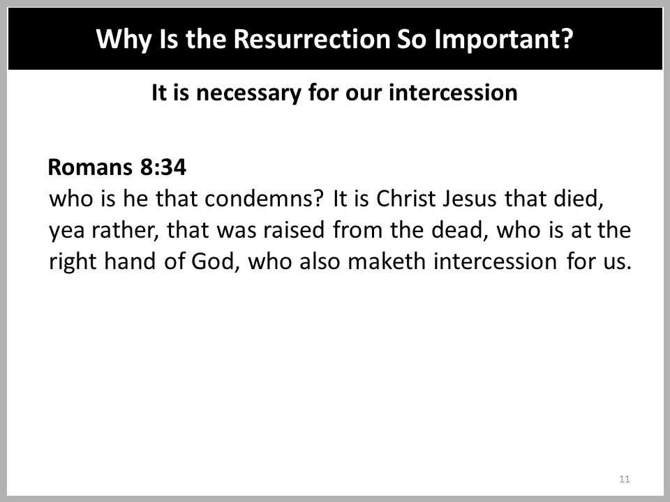 It is necessary for our intercession Romans 8:34 who is he that condemns.