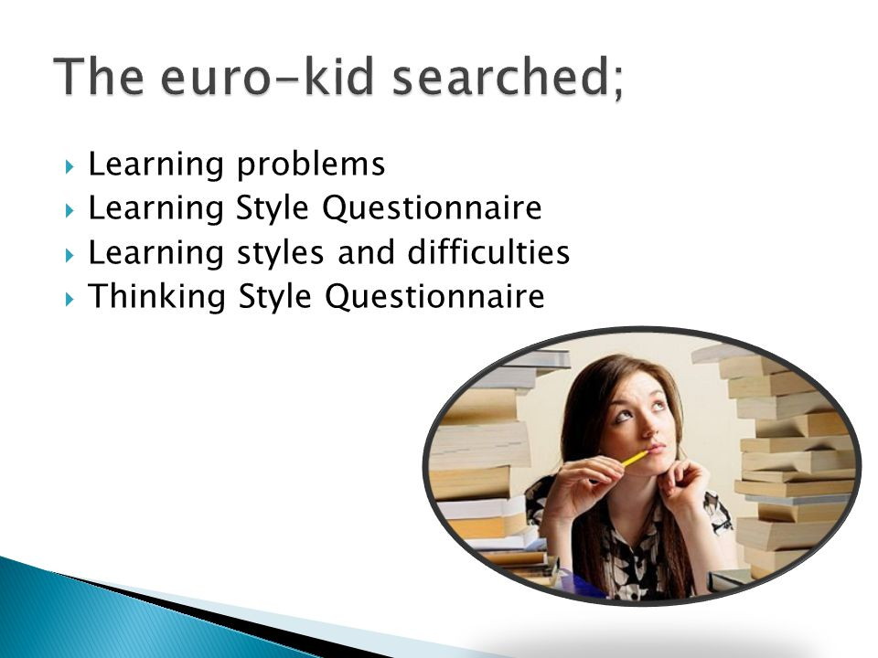  Learning problems  Learning Style Questionnaire  Learning styles and difficulties  Thinking Style Questionnaire