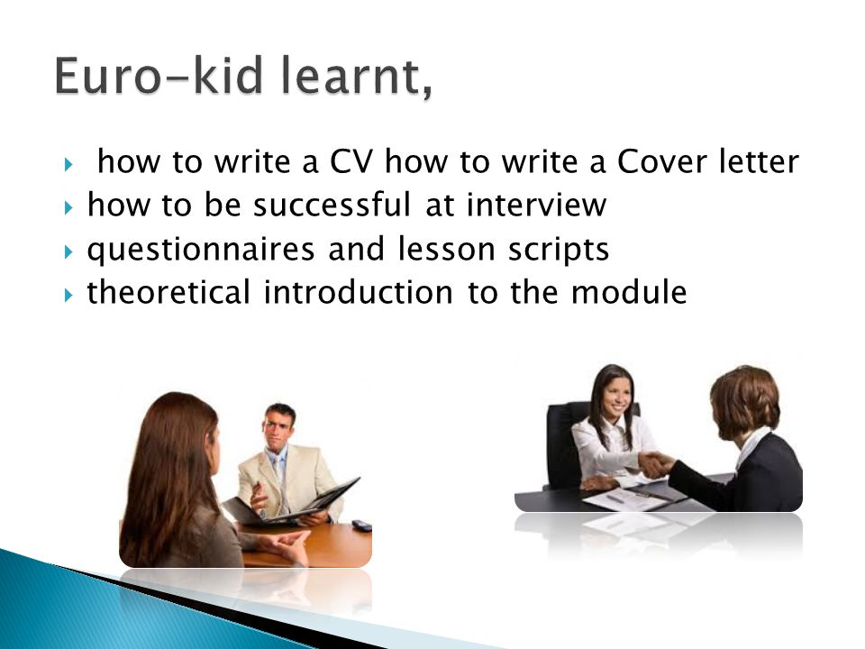  how to write a CV how to write a Cover letter  how to be successful at interview  questionnaires and lesson scripts  theoretical introduction to