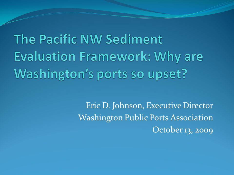 Eric D. Johnson, Executive Director Washington Public Ports Association October 13, 2009