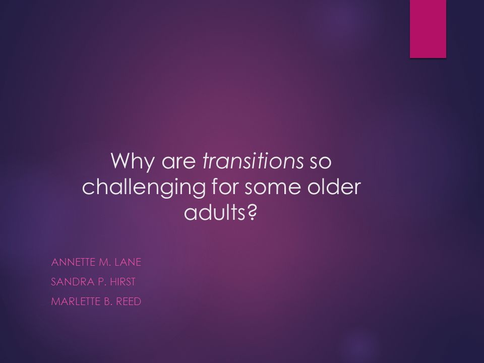 Why are transitions so challenging for some older adults.