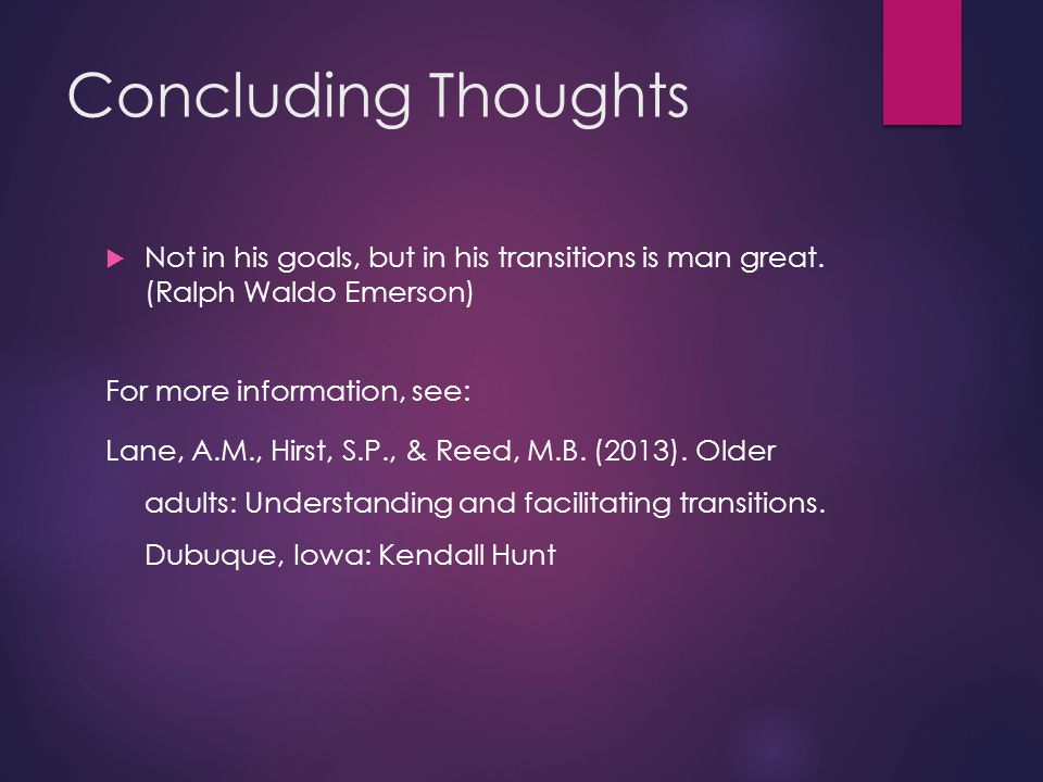 Concluding Thoughts  Not in his goals, but in his transitions is man great.