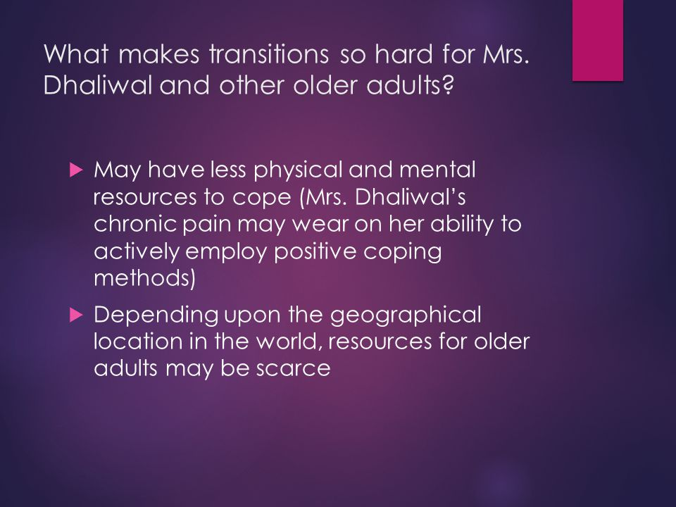 What makes transitions so hard for Mrs. Dhaliwal and other older adults.