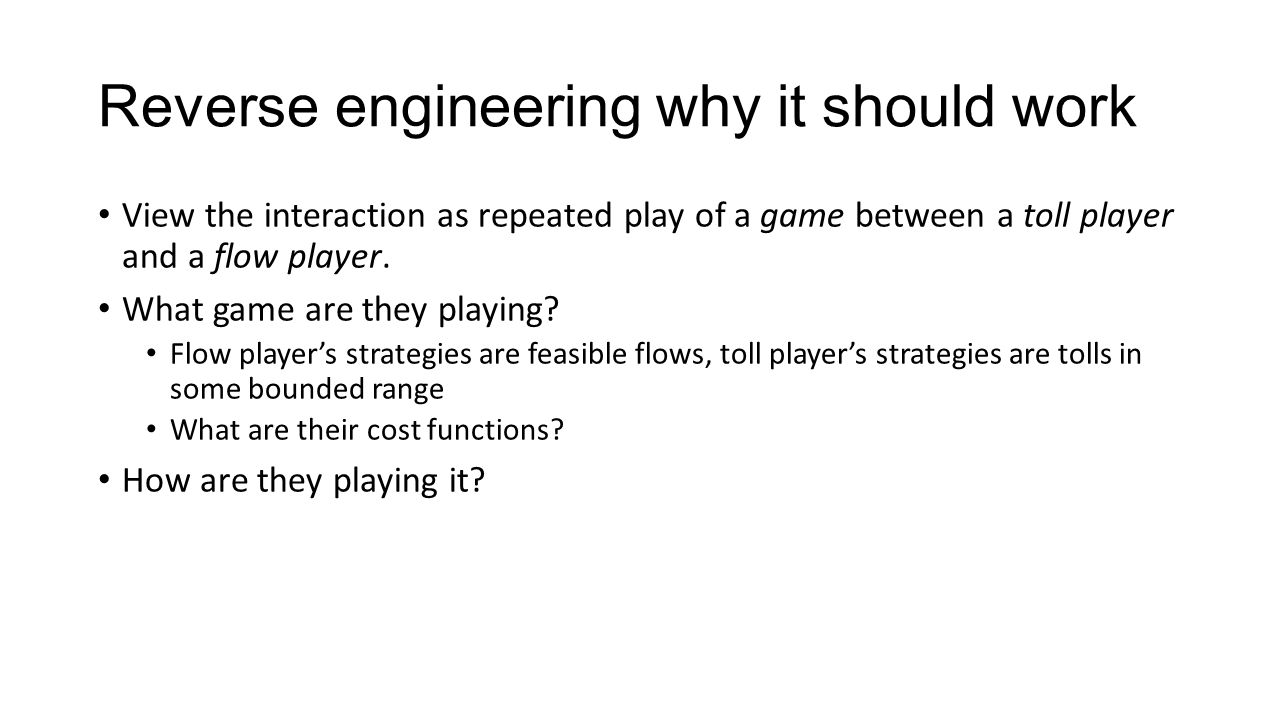 Reverse engineering why it should work View the interaction as repeated play of a game between a toll player and a flow player. What game are they pla