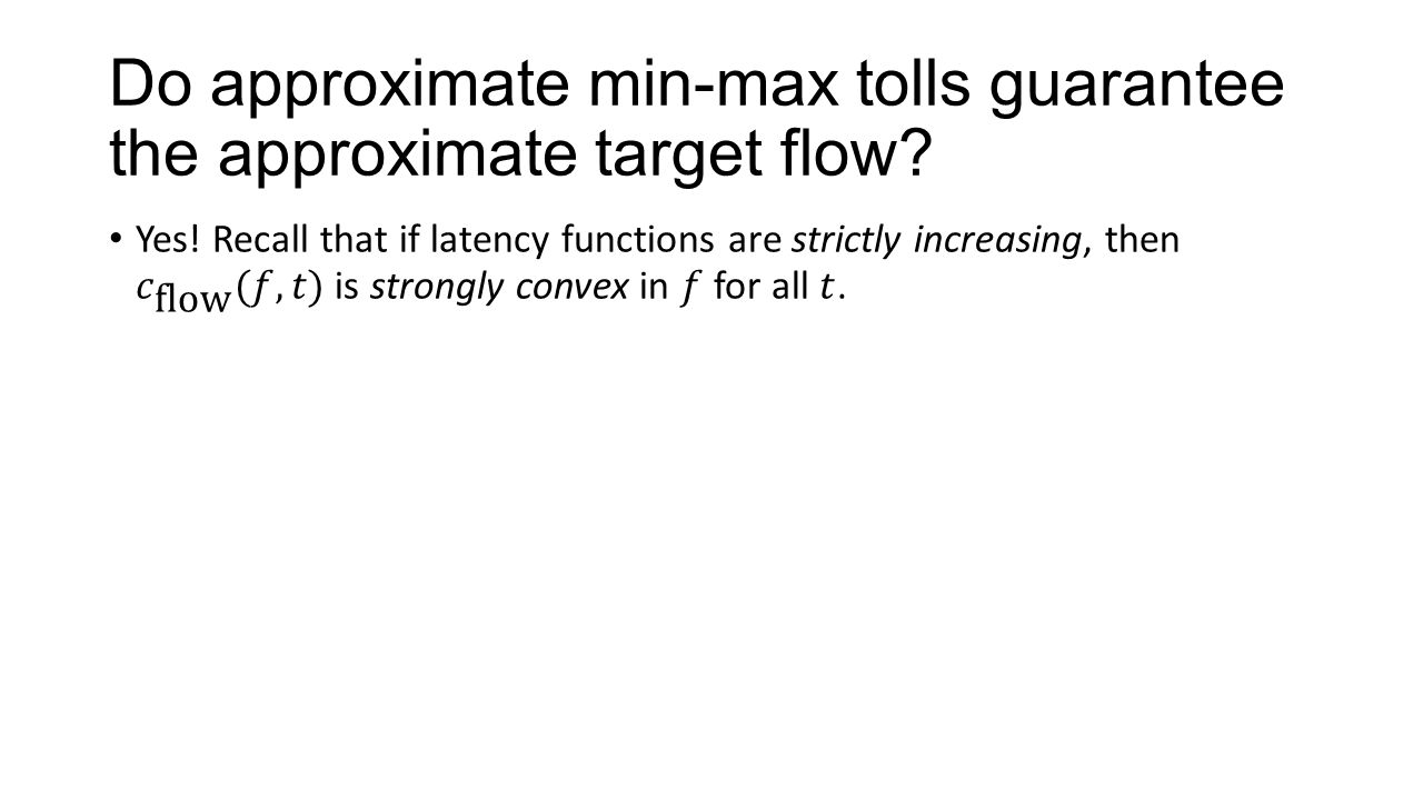 Do approximate min-max tolls guarantee the approximate target flow?