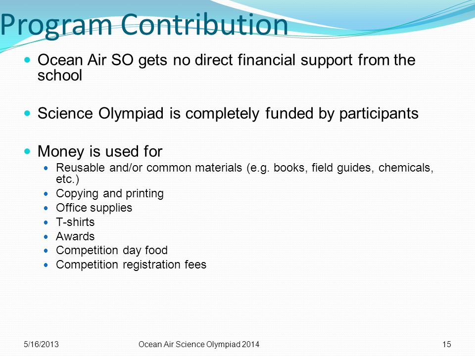 Program Contribution Ocean Air SO gets no direct financial support from the school Science Olympiad is completely funded by participants Money is used for Reusable and/or common materials (e.g.