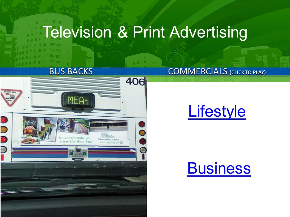 COMMERCIALS (CLICK TO PLAY) BUS BACKS Television & Print Advertising Lifestyle Business