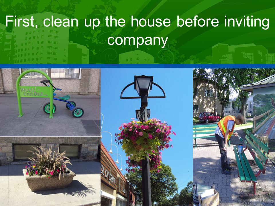 First, clean up the house before inviting company