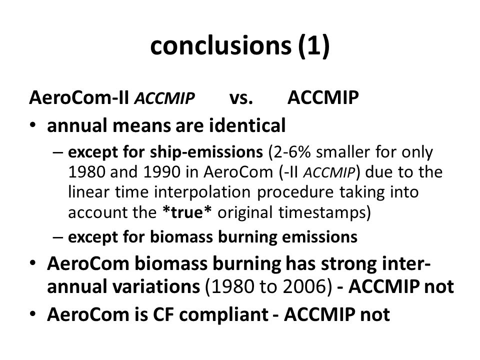 conclusions (1) AeroCom-II ACCMIP vs. ACCMIP annual means are identical – except for ship-emissions (2-6% smaller for only 1980 and 1990 in AeroCom (-