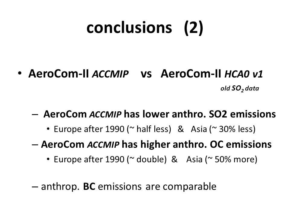conclusions (2) AeroCom-II ACCMIP vs AeroCom-II HCA0 v1 old SO 2 data – AeroCom ACCMIP has lower anthro.