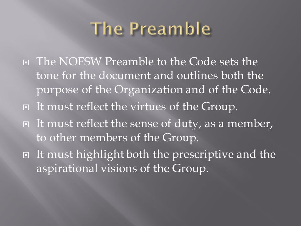  The NOFSW Preamble to the Code sets the tone for the document and outlines both the purpose of the Organization and of the Code.