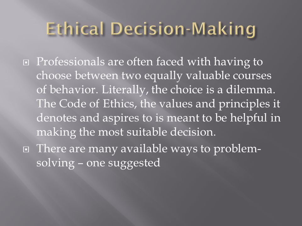  Professionals are often faced with having to choose between two equally valuable courses of behavior.