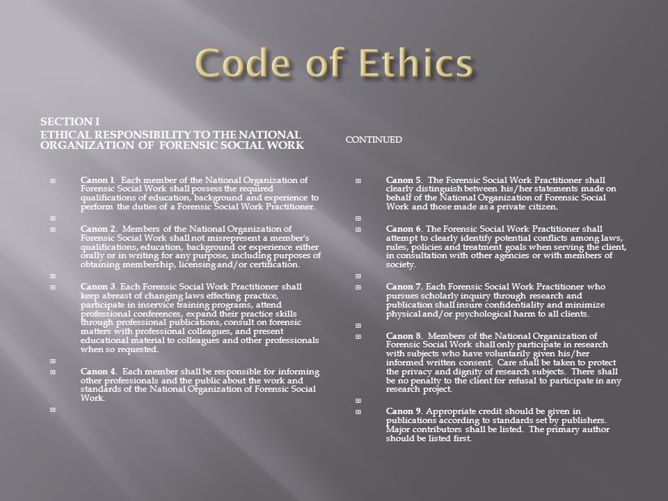 SECTION I ETHICAL RESPONSIBILITY TO THE NATIONAL ORGANIZATION OF FORENSIC SOCIAL WORK CONTINUED  Canon l.