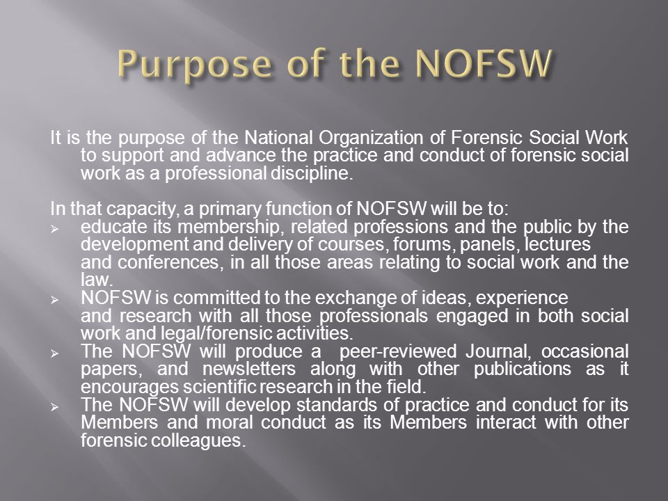 In constructing an effective and enduring code of ethics it is the intent of the NOFSW, as a whole, and of each of its individual members, to commit collectively to a specific body of standards of conduct.