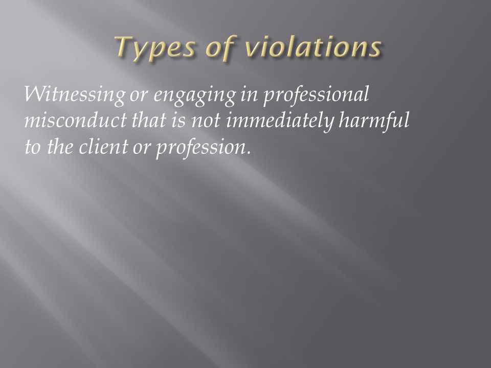 Witnessing or engaging in professional misconduct that is not immediately harmful to the client or profession.
