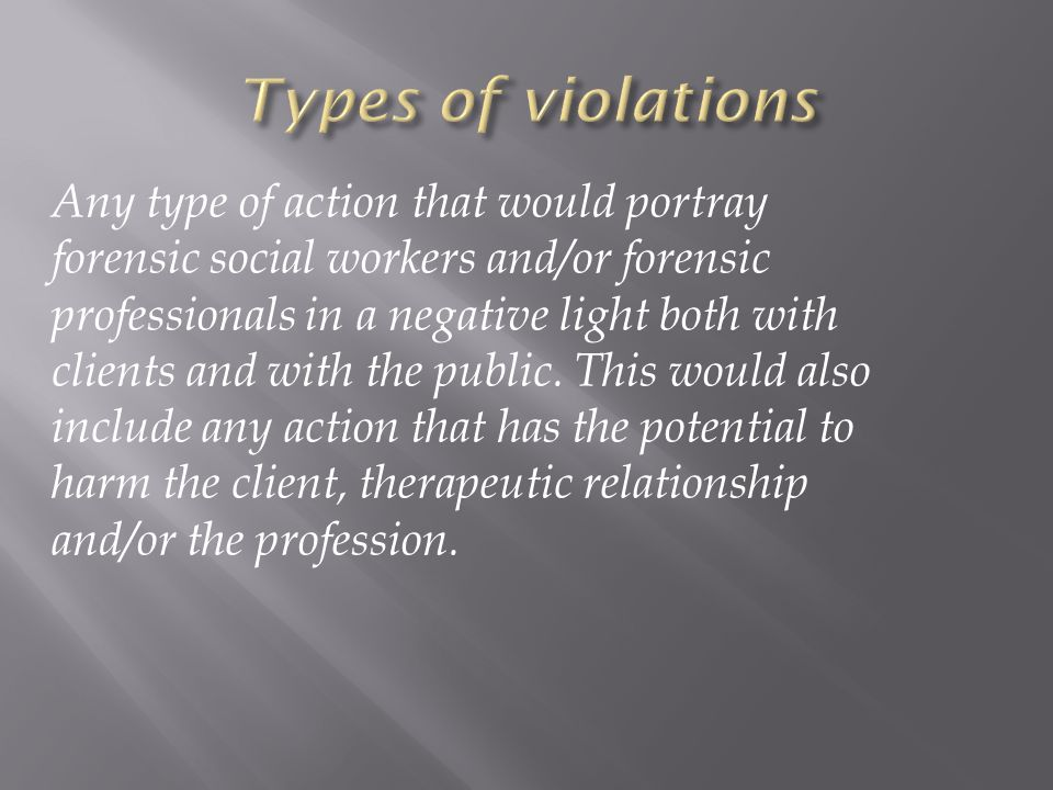 Any type of action that would portray forensic social workers and/or forensic professionals in a negative light both with clients and with the public.