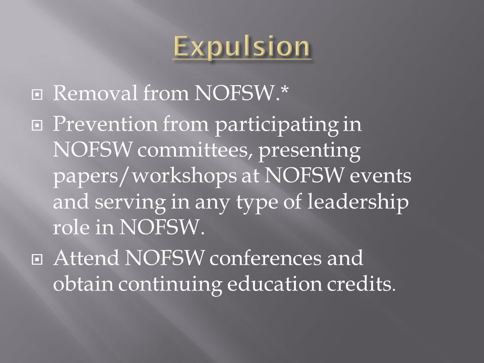  Removal from NOFSW.*  Prevention from participating in NOFSW committees, presenting papers/workshops at NOFSW events and serving in any type of leadership role in NOFSW.